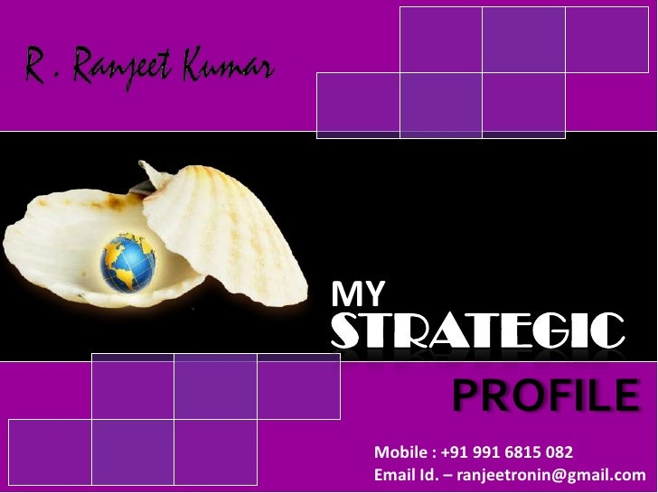 MY<br />STRATEGIC<br />PROFILE<br />Mobile : +91 991 6815 082<br />Email Id. – ranjeetronin@gmail.com<br />