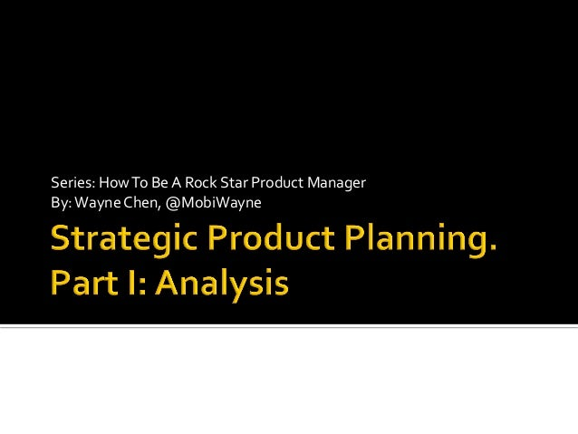 Strategic Product Planning. Part I: Analysis by Wayne Chen
