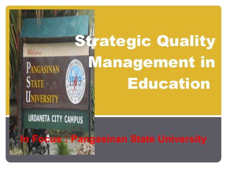 Strategic Quality Management in Education  In Focus : Pangasinan State University