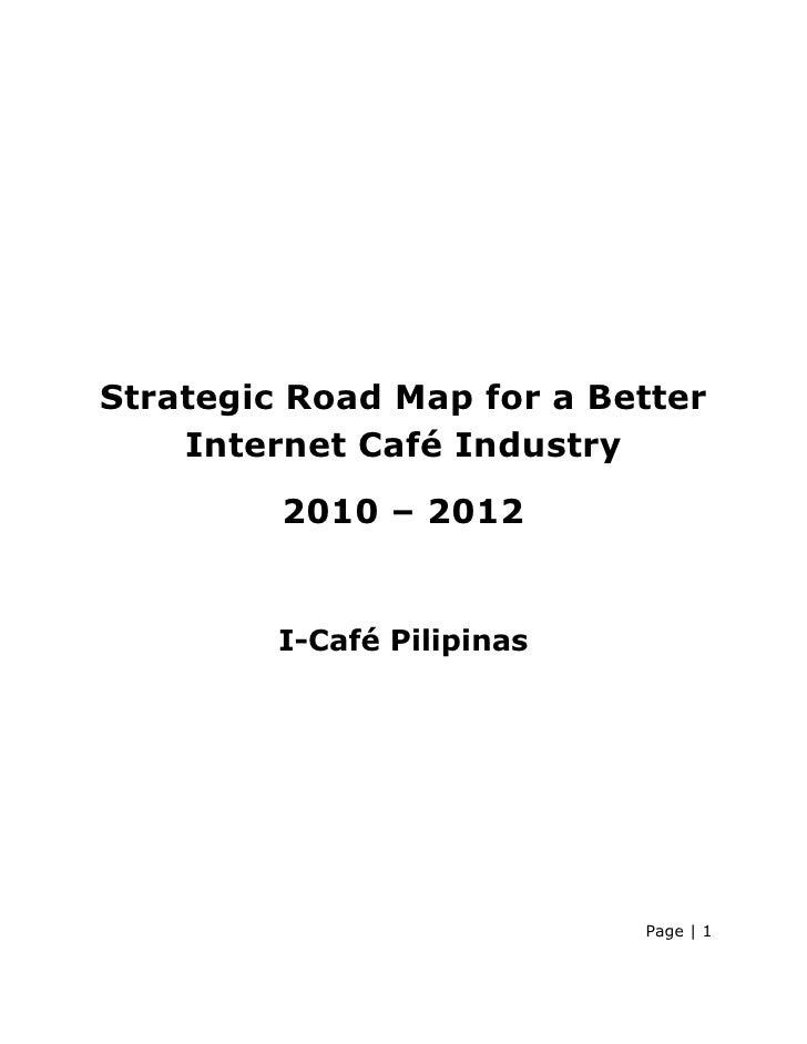Strategic Road Map for a Better     Internet Café Industry          2010 – 2012            I-Café Pilipinas               ...