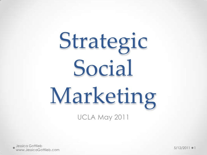 StrategicSocial Marketing<br />UCLA May 2011<br />5/12/2011<br />1<br />Jessica Gottlieb www.JessicaGottlieb.com<br />