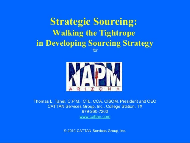 Strategic Sourcing: Walking the Tightrope in Developing Sourcing Strategy for  Thomas L. Tanel, C.P.M., CTL, CCA, CISCM, P...