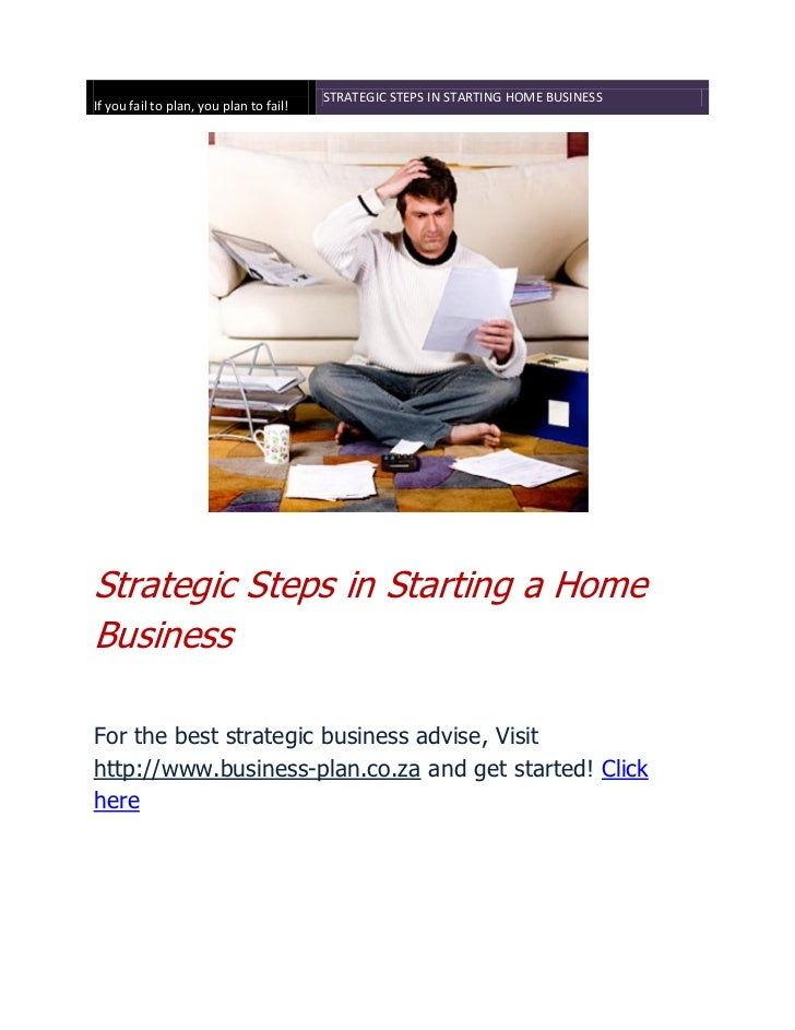 STRATEGIC STEPS IN STARTING HOME BUSINESSIf you fail to plan, you plan to fail!Strategic Steps in Starting a HomeBusinessF...