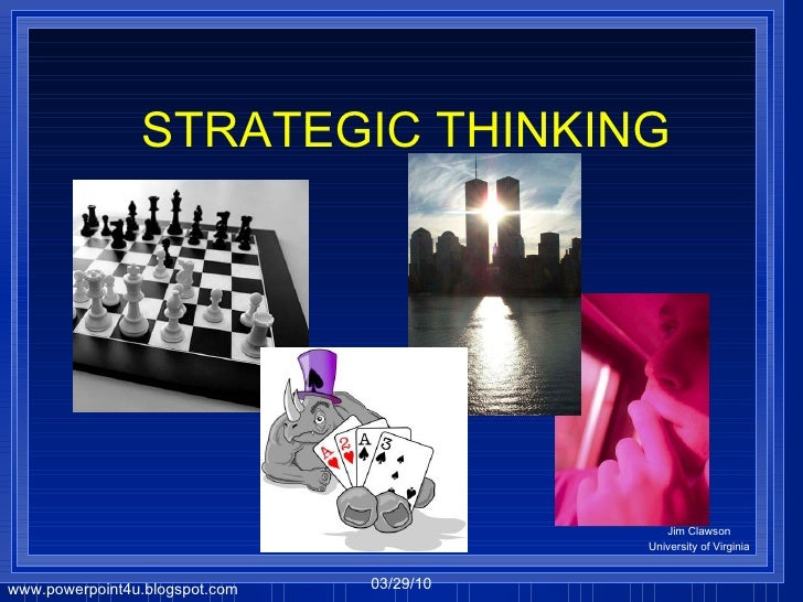 STRATEGIC THINKING Jim Clawson University of Virginia