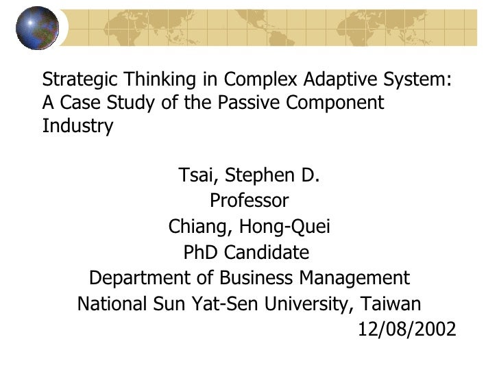 Strategic Thinking in Complex Adaptive System: A Case Study of the Passive Component Industry <ul><li>Tsai, Stephen D. </l...