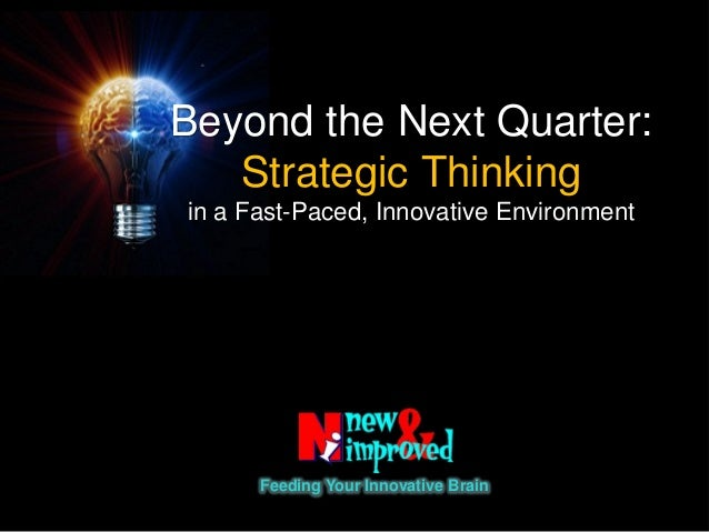 Beyond the Next Quarter:Strategic Thinkingin a Fast-Paced, Innovative EnvironmentFeeding Your Innovative Brain