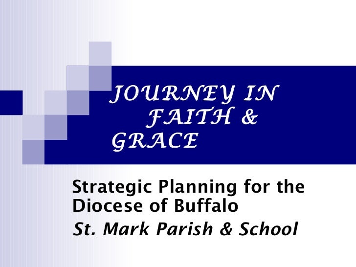 JOURNEY IN  FAITH & GRACE Strategic Planning for the  Diocese of Buffalo St. Mark Parish & School