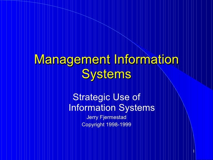 Management Information Systems Strategic Use of  Information Systems Jerry Fjermestad Copyright 1998-1999