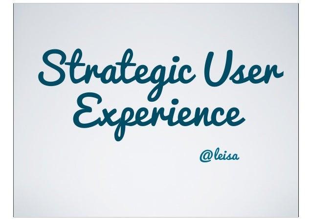 Strategic User Experience         @leisa