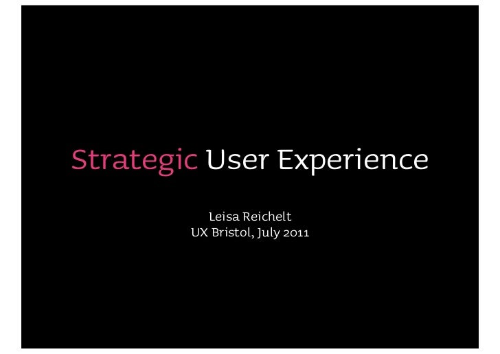 Strategic User Experience          Leisa Reichelt        UX Bristol, July 2011