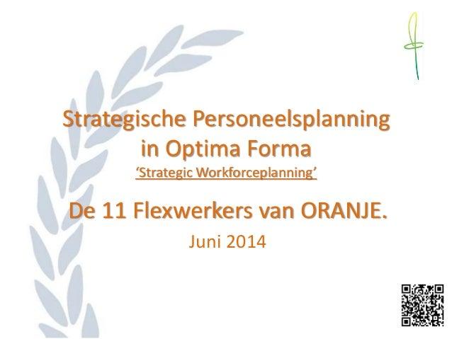 Strategische Personeelsplanning in Optima Forma 'Strategic Workforceplanning' De 11 Flexwerkers van ORANJE. Juni 2014