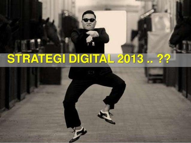 STRATEGI DIGITAL 2013 .. ??