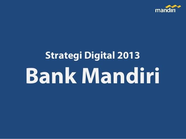 Strategi Digital 2013  Bank Mandiri