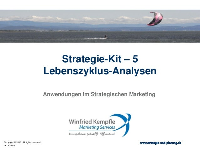 18.08.2015 Copyright © 2015. All rights reserved. www.strategie-und-planung.de Strategie-Kit – 5 Lebenszyklus-Analysen Anw...