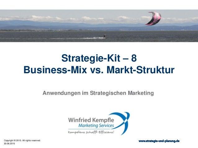 20.08.2015 Copyright © 2015. All rights reserved. www.strategie-und-planung.de Strategie-Kit – 8 Business-Mix vs. Markt-St...