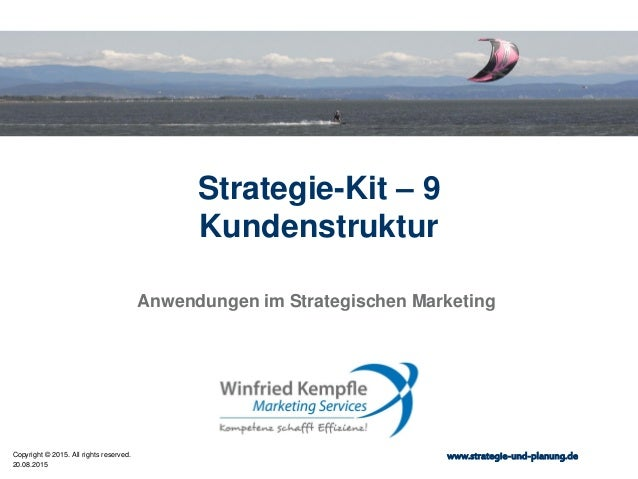 20.08.2015 Copyright © 2015. All rights reserved. www.strategie-und-planung.de Strategie-Kit – 9 Kundenstruktur Anwendunge...