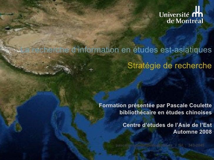 La recherche d'information en études est-asiatiques Stratégie de recherche Formation présentée par Pascale Coulette biblio...