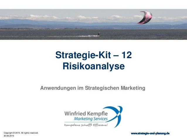20.08.2015 Copyright © 2015. All rights reserved. www.strategie-und-planung.de Strategie-Kit – 12 Risikoanalyse Anwendunge...