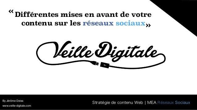 Différentes mises en avant de votre contenu sur les réseaux sociaux By Jérôme Deiss « « Stratégie de contenu Web ¦ MEA R...