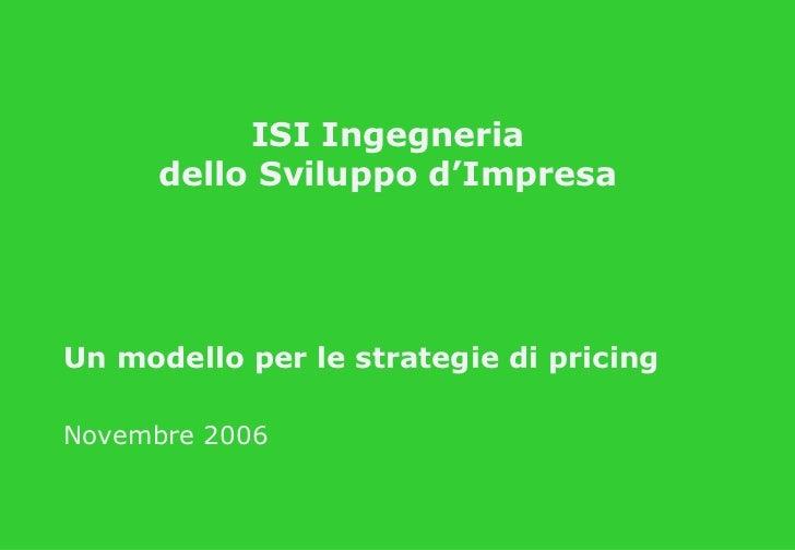 Un modello per le strategie di pricing Novembre 2006 ISI Ingegneria dello Sviluppo d'Impresa