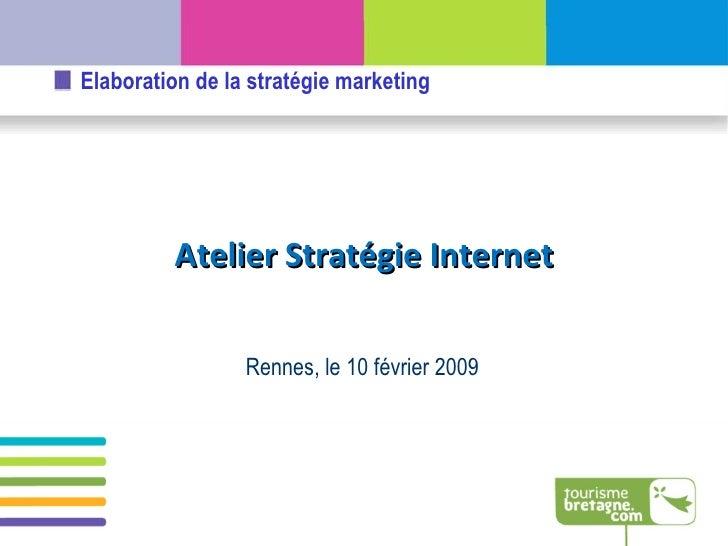 Rennes, le 10 février 2009 Atelier Stratégie Internet