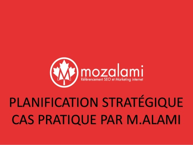 PLANIFICATION STRATÉGIQUE  CAS PRATIQUE PAR M.ALAMI