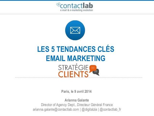 LES 5 TENDANCES CLÉS EMAIL MARKETING Arianna Galante Director of Agency Dept., Directeur Général France arianna.galante@co...