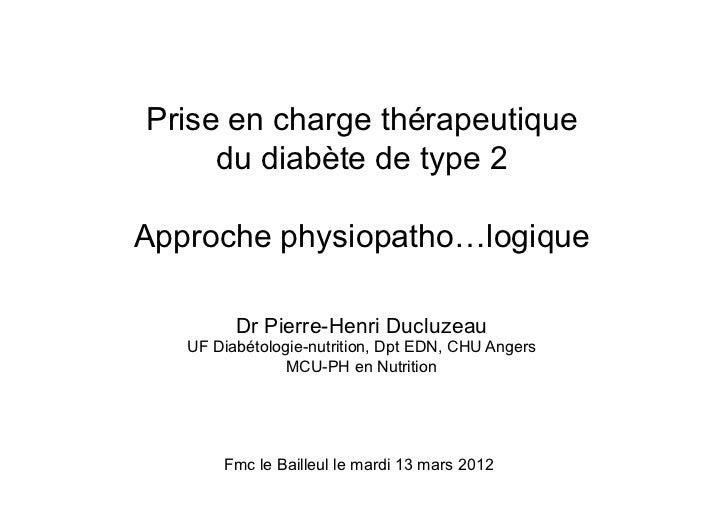 Prise en charge thérapeutique     du diabète de type 2Approche physiopatho…logique         Dr Pierre-Henri Ducluzeau   UF ...