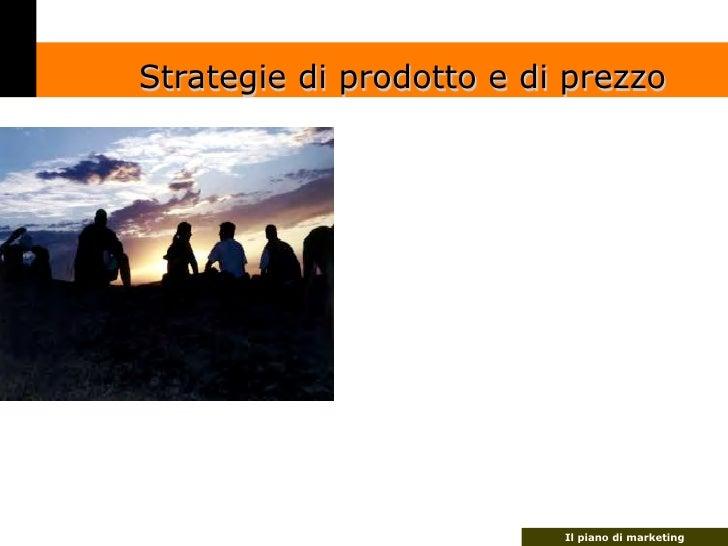 Strategie di prodotto e di prezzo                               Il piano di marketing