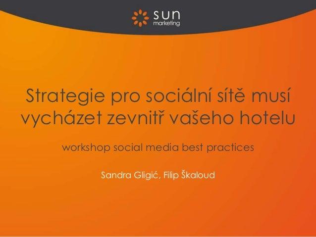 Strategie pro sociální sítě musívycházet zevnitř vašeho hotelu    workshop social media best practices           Sandra Gl...
