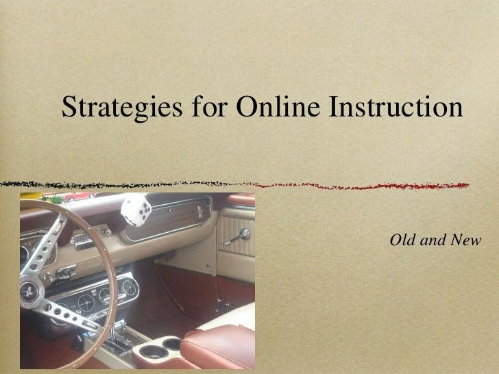 Strategies for Online Instruction <ul><li>Old and New </li></ul>