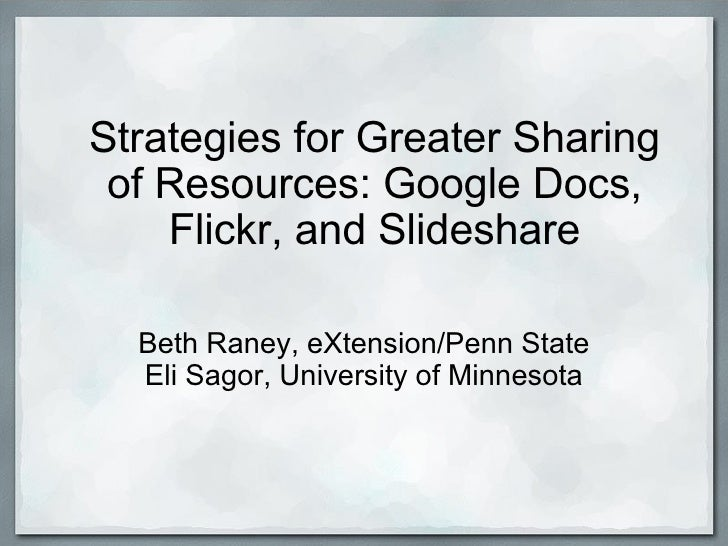 Strategies for Greater Sharing of Resources: Google Docs, Flickr, and Slideshare Beth Raney, eXtension/Penn State Eli Sago...