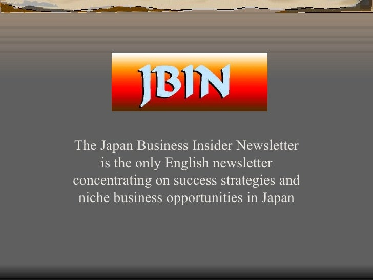 The Japan Business Insider Newsletter is the only English newsletter concentrating on success strategies and niche busines...