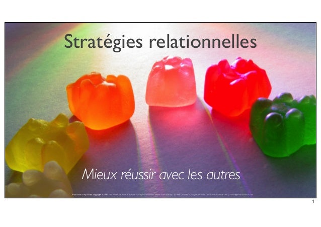 Stratégies relationnelles  Mieux réussir avec les autres Free share is my choice, copyright is a law. Feel free to use the...