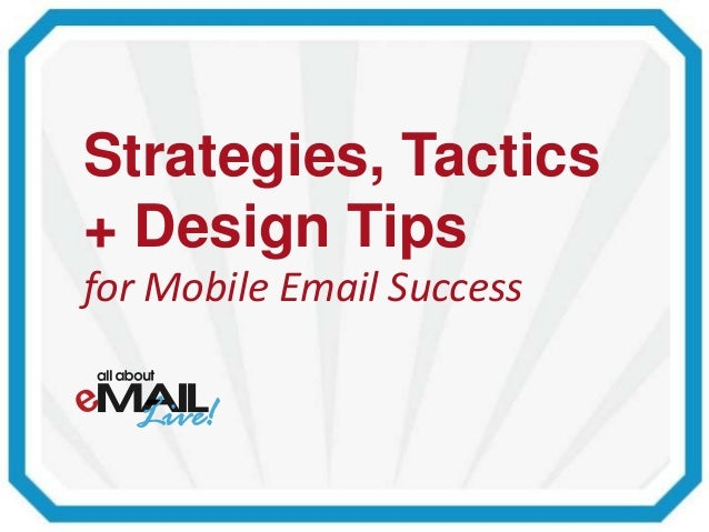 Strategies, Tactics + Design Tips for Mobile Email Success