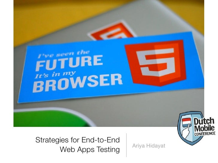 Strategies for End-to-End                            Ariya Hidayat       Web Apps Testing