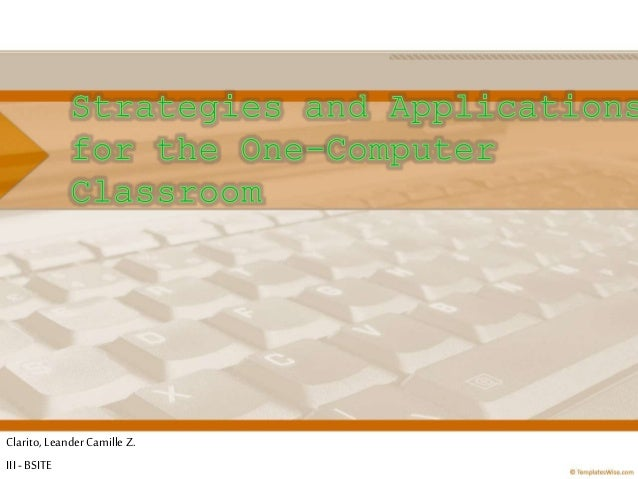 Strategies and applications for the one computer classroom_clarito
