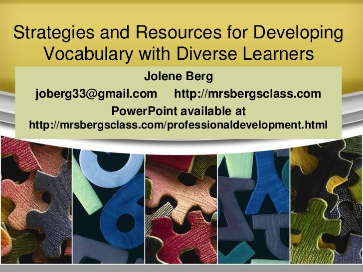 Strategies and Resources for Developing    Vocabulary with Diverse Learners                   Jolene Berg  joberg33@gmail....