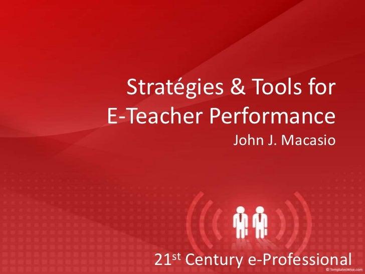 Stratégies & Tools forE-Teacher Performance              John J. Macasio    21st Century e-Professional