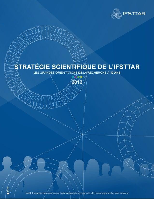 stratégie scientifique DE l'Ifsttar  Les grandes orientations de la recherche à 10 ans  2012  Institut français des scienc...