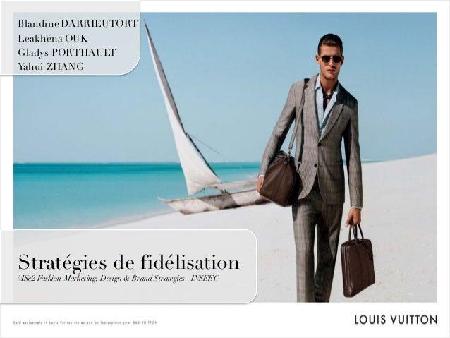 Blandine DARRIEUTORT Leakhéna OUK Gladys PORTHAULT Yahui ZHANG Stratégies de fidélisation MSc2 Fashion Marketing, Design &...