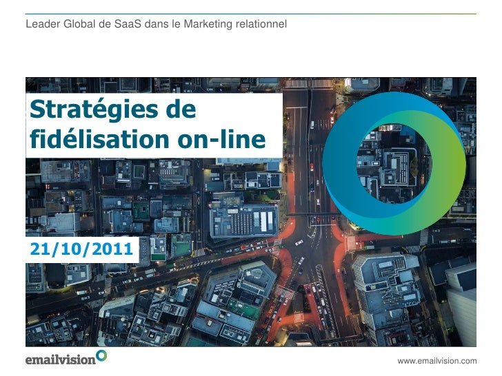 Leader Global de SaaS dans le Marketing relationnelStratégies defidélisation on-line21/10/2011                            ...
