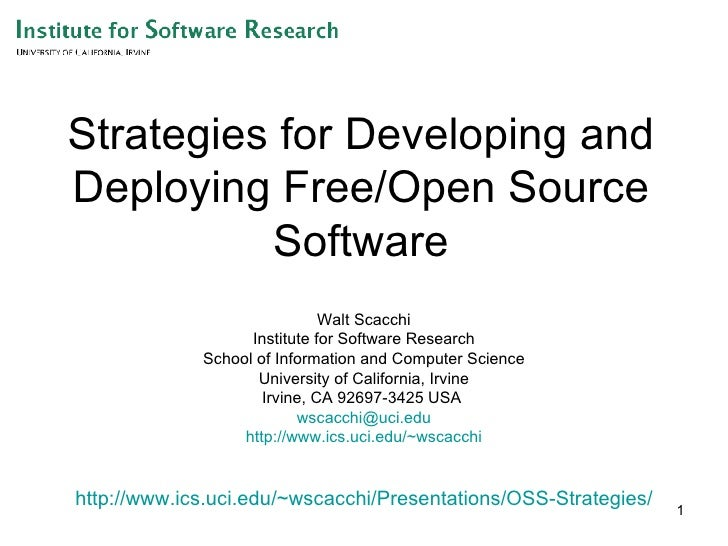 Strategies for Developing and Deploying Free/Open Source Software Walt Scacchi Institute for Software Research School of I...