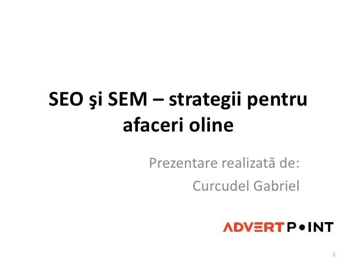 SEO şi SEM – strategii pentru afaceri oline<br />Prezentarerealizată de: <br />Curcudel Gabriel<br />1<br />