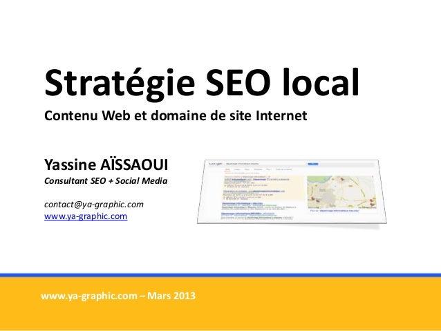 Stratégie SEO local Contenu Web et domaine de site Internet Yassine AÏSSAOUI Consultant SEO + Social Media contact@ya-grap...