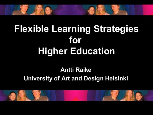 Flexible Learning Strategies              for       Higher Education                    Antti Raike       University of Ar...