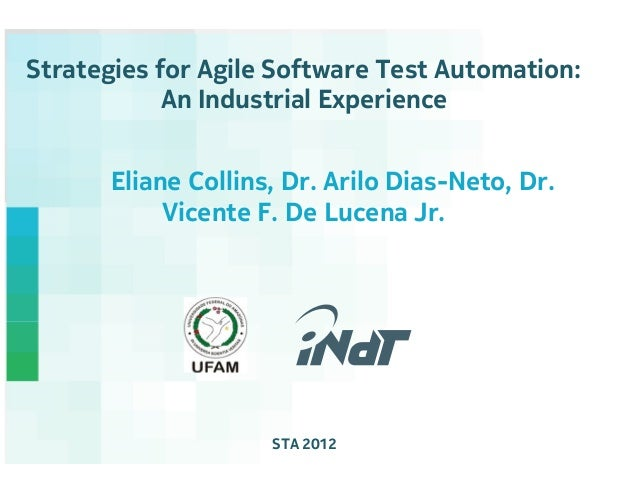 Strategies for Agile Software Test Automation:            An Industrial Experience       Eliane Collins, Dr. Arilo Dias-Ne...