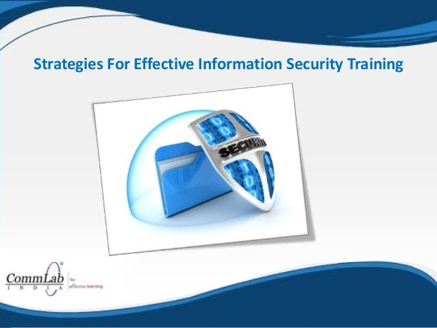 effective information systems security The systems security curriculum covers a broad expanse of technology concepts this curriculum provides individuals with the skills required to implement effective and comprehensive information security controls course work includes networking technologies, operating systems administration, information policy,.