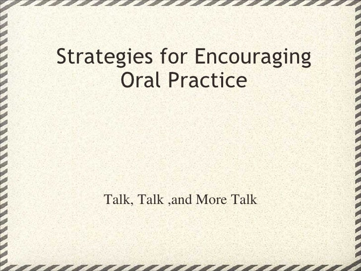 Strategies for Encouraging Oral Practice Talk, Talk ,and More Talk