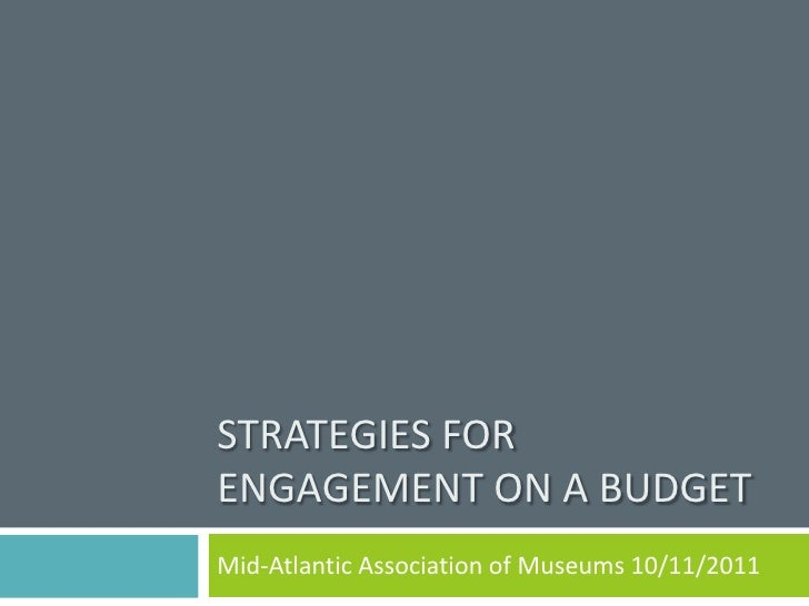 Strategies for Engagement ON A Budget<br />Mid-Atlantic Association of Museums 10/11/2011<br />